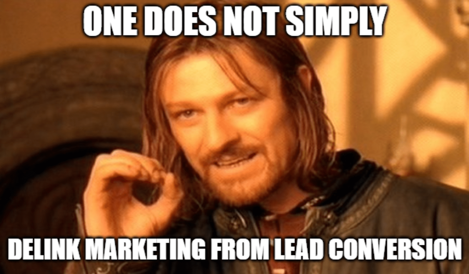 One does not simply delink marketing from lead conversion